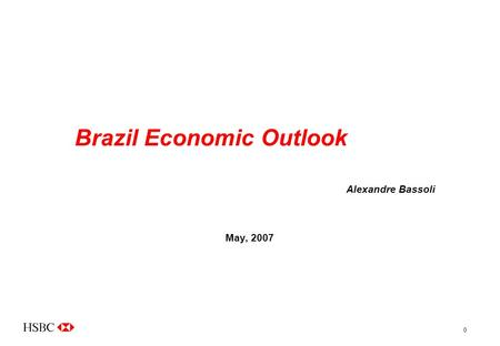 0 Brazil Economic Outlook Alexandre Bassoli May, 2007.