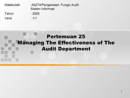 1 Pertemuan 25 Managing The Effectiveness of The Audit Department Matakuliah:A0274/Pengelolaan Fungsi Audit Sistem Informasi Tahun: 2005 Versi: 1/1.