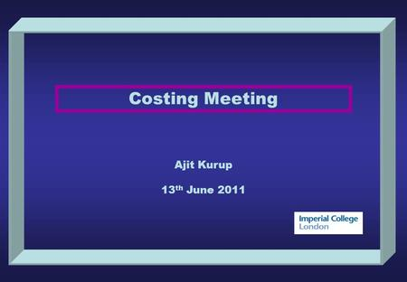 Costing Meeting Ajit Kurup 13 th June 2011. Page 2 Costing Meeting 13 th June 2011 Ajit Kurup Summary of CERN costing workshop. Proposed Level 3 breakdown.