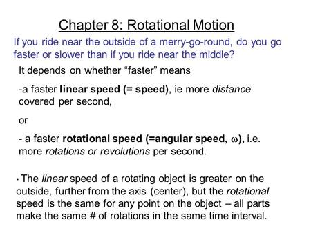 Chapter 8: Rotational Motion If you ride near the outside of a merry-go-round, do you go faster or slower than if you ride near the middle? It depends.