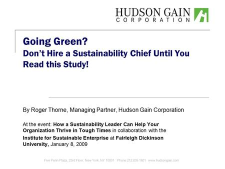 Going Green? Don't Hire a Sustainability Chief Until You Read this Study! By Roger Thorne, Managing Partner, Hudson Gain Corporation At the event: How.