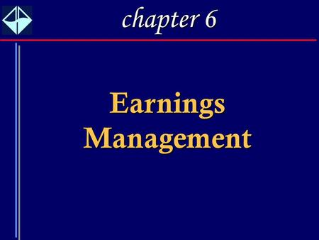 Chapter 6 Earnings Management.