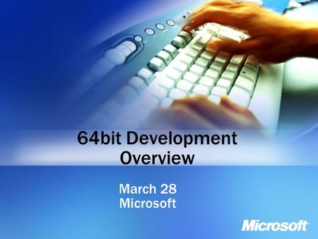 64bit Development Overview March 28 Microsoft. Objectives Learn about the current 64-bit platforms from a hardware, software and tools perspective Review.