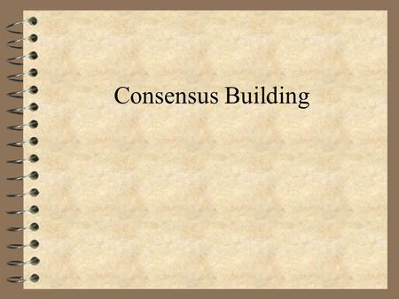 Consensus Building. What is Consensus  A head count in a prison.