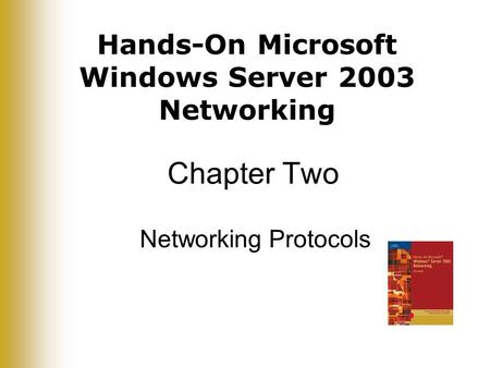Hands-On Microsoft Windows Server 2003 Networking Chapter Two Networking Protocols.
