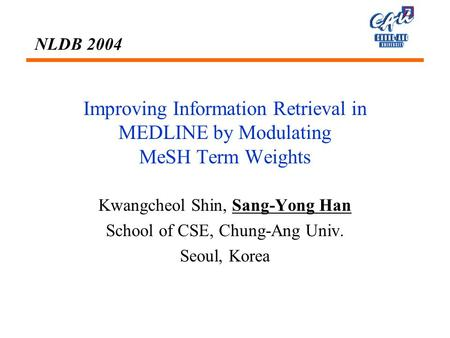 Improving Information Retrieval in MEDLINE by Modulating MeSH Term Weights Kwangcheol Shin, Sang-Yong Han School of CSE, Chung-Ang Univ. Seoul, Korea NLDB.