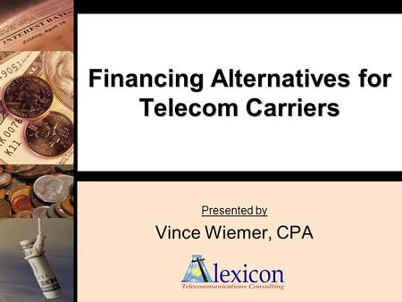 Financing Alternatives for Telecom Carriers Presented by Vince Wiemer, CPA.