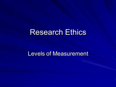 Research Ethics Levels of Measurement. Ethical Issues Include: Anonymity – researcher does not know who participated or is not able to match the response.