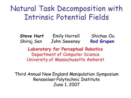Laboratory for Perceptual Robotics Department of Computer Science University of Massachusetts Amherst Natural Task Decomposition with Intrinsic Potential.