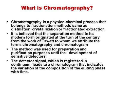What is Chromatography? Chromatography is a physico ‑ chemical process that belongs to fractionation methods same as distillation, crystallization or fractionated.