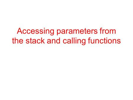 Accessing parameters from the stack and calling functions.