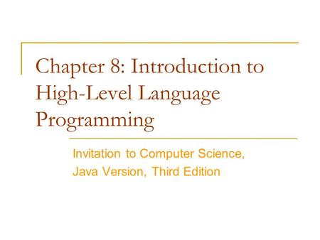 Chapter 8: Introduction to High-Level Language Programming Invitation to Computer Science, Java Version, Third Edition.