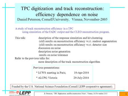 "D. Peterson, ""TPC Digitization and Reconstruction: Noise"", Vienna, 16-November 2005 1 TPC digitization and track reconstruction: efficiency dependence."
