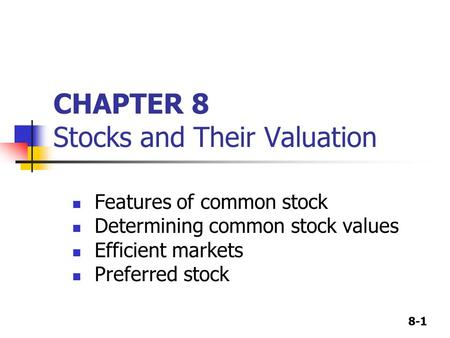 8-1 CHAPTER 8 Stocks and Their Valuation Features of common stock Determining common stock values Efficient markets Preferred stock.