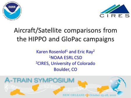Aircraft/Satellite comparisons from the HIPPO and GloPac campaigns Karen Rosenlof 1 and Eric Ray 2 1 NOAA ESRL CSD 2 CIRES, University of Colorado Boulder,