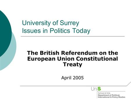 University of Surrey Issues in Politics Today The British Referendum on the European Union Constitutional Treaty April 2005.