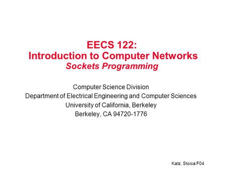 Katz, Stoica F04 EECS 122: Introduction to Computer Networks Sockets Programming Computer Science Division Department of Electrical Engineering and Computer.