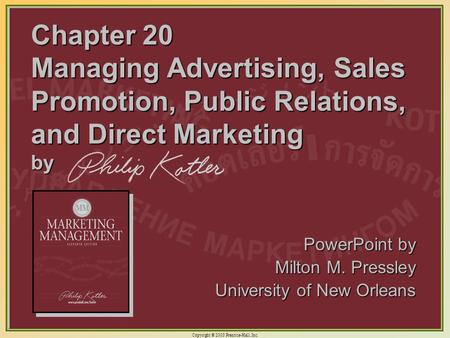 Chapter 20 Managing Advertising, Sales Promotion, Public Relations, and Direct Marketing by PowerPoint by Milton M. Pressley University of New Orleans.
