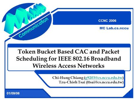 1 Token Bucket Based CAC and Packet Scheduling for IEEE 802.16 Broadband Wireless Access Networks Chi-Hung Chiang