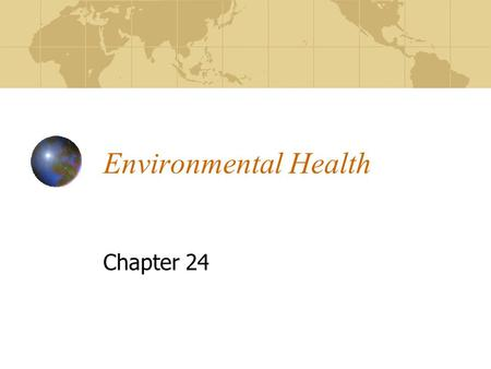 Environmental Health Chapter 24. 2 Environmental Health Planet supplies us with: food, water, air, and everything that sustains our life. Encompassing.