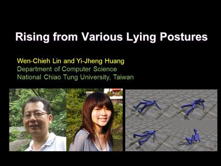 Rising from Various Lying Postures Wen-Chieh Lin and Yi-Jheng Huang Department of Computer Science National Chiao Tung University, Taiwan.