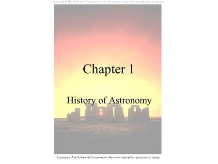 Chapter 1 History of Astronomy Copyright (c) The McGraw-Hill Companies, Inc. Permission required for reproduction or display.