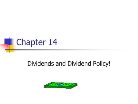 Chapter 14 Dividends and Dividend Policy!. Key Concepts and Skills Understand dividend types and how they are paid Understand the issues surrounding dividend.
