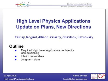 Hamid Shoaee High Level Physics 20 April 2006 High Level Physics Applications Update on Plans, New Directions Fairley,