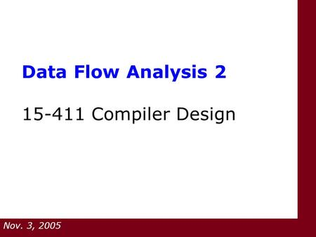 Data Flow Analysis 2 15-411 Compiler Design Nov. 3, 2005.
