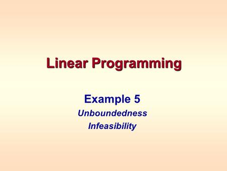 Linear Programming Example 5 Unboundedness Infeasibility.