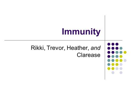 Immunity Rikki, Trevor, Heather, and Clarease. The Importance of Cell Surfaces Human immune system recognizes foreign surfaces Microorganisms bacteria,
