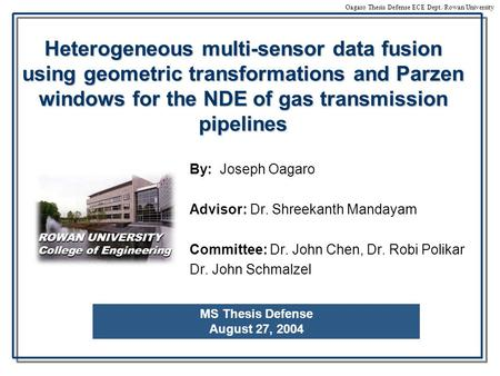 Oagaro Thesis Defense ECE Dept./Rowan University Heterogeneous multi-sensor data fusion using geometric transformations and Parzen windows for the NDE.