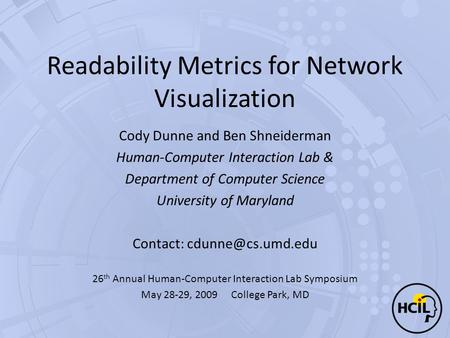 Readability Metrics for Network Visualization Cody Dunne and Ben Shneiderman Human-Computer Interaction Lab & Department of Computer Science University.