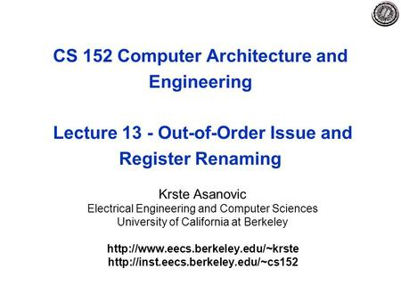 CS 152 Computer Architecture and Engineering Lecture 13 - Out-of-Order Issue and Register Renaming Krste Asanovic Electrical Engineering and Computer Sciences.