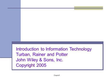 Chapter9 Introduction to Information Technology Turban, Rainer and Potter John Wiley & Sons, Inc. Copyright 2005.