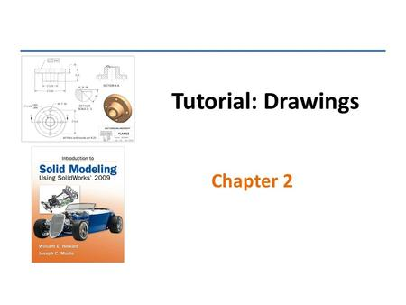 Tutorial: Drawings Chapter 2. Choose a Paper Size/Format Leave Unchecked for Plain Sheet INTRODUCTION TO SOLID MODELING USING SOLIDWORKS 2009.