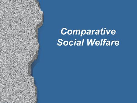 Comparative Social Welfare. Objectives: l Understand comparative methodology l Brief overview of the welfare structure and development in East and West.