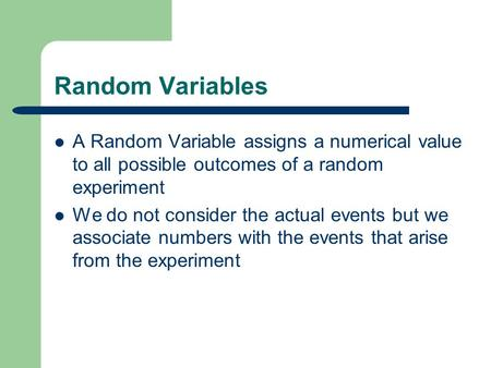 Random Variables A Random Variable assigns a numerical value to all possible outcomes of a random experiment We do not consider the actual events but we.