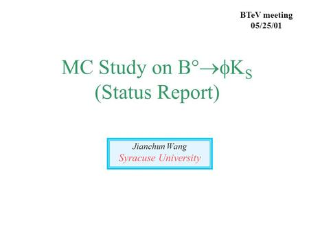 MC Study on B°  S (Status Report) Jianchun Wang Syracuse University BTeV meeting 05/25/01.