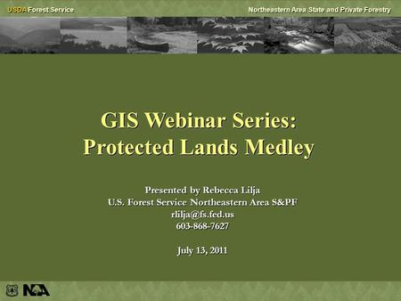 USDA Forest ServiceNortheastern Area State and Private Forestry GIS Webinar Series: Protected Lands Medley GIS Webinar Series: Protected Lands Medley Presented.