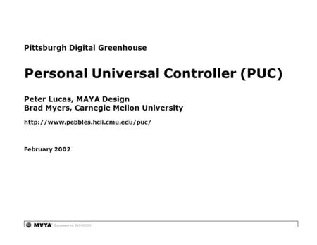 Document no. PUC–02000 Pittsburgh Digital Greenhouse Peter Lucas, MAYA Design Brad Myers, Carnegie Mellon University