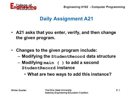 Engineering H192 - Computer Programming The Ohio State University Gateway Engineering Education Coalition P. 1Winter Quarter Daily Assignment A21 A21 asks.