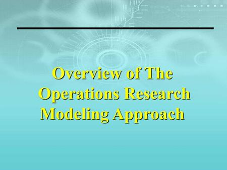 Overview of The Operations Research Operations Research Modeling Approach.