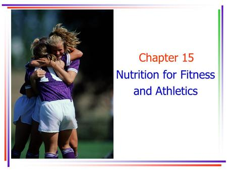 Chapter 15 Nutrition for Fitness and Athletics. Key Concepts.