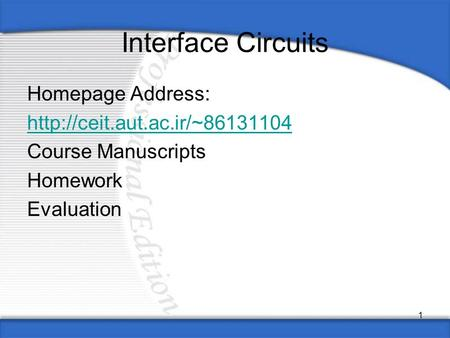 1 Interface Circuits Homepage Address:  Course Manuscripts Homework Evaluation.