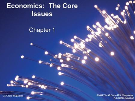 McGraw-Hill/Irwin ©2008 The McGraw-Hill Companies, All Rights Reserved Economics: The Core Issues Chapter 1.