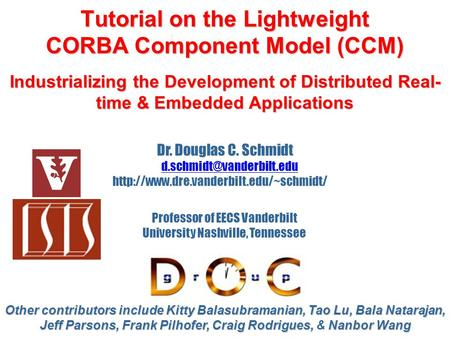 Tutorial on the Lightweight CORBA Component Model (CCM) Industrializing the <strong>Development</strong> of Distributed Real- time & Embedded Applications Other contributors.