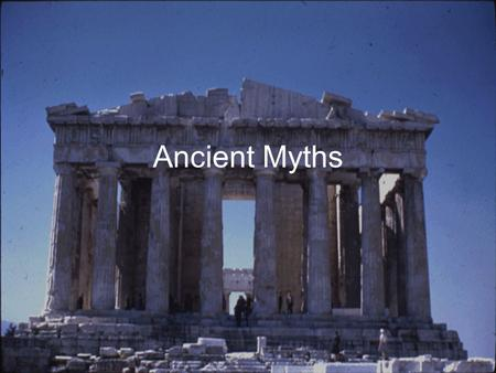 "Ancient Myths. What is a Myth? A myth is defined as a ""traditional story accepted as history, which serves to explain the world view of a people."" This."