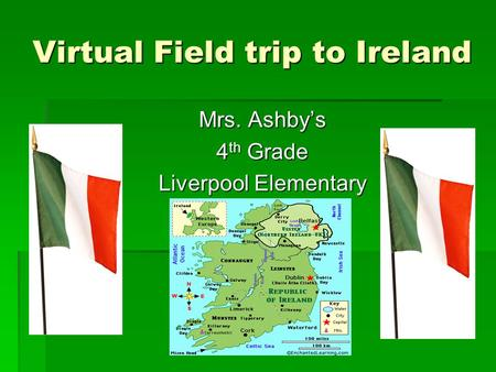 Virtual Field trip to Ireland Mrs. Ashby's 4th Grade Liverpool Elementary.