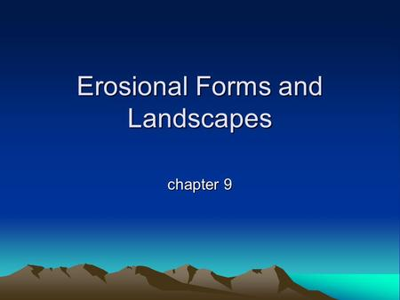 Erosional Forms and Landscapes chapter 9. Erosional Landscapes Areal Scour vs. Selective Linear Erosion.